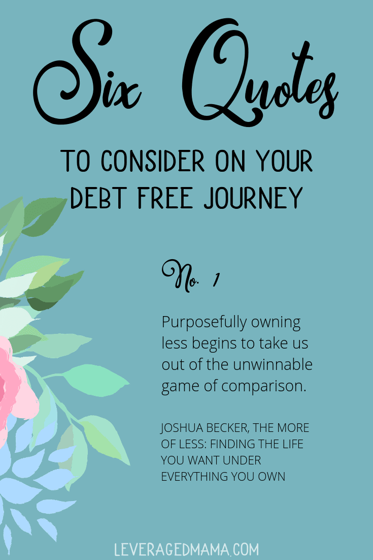 Six quotes to consider on your debt free journey. Quote number 1. The Leveraged Mama.
