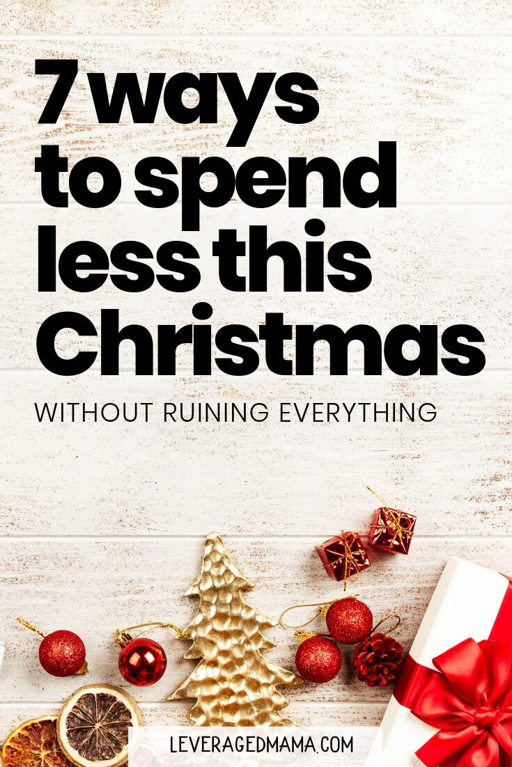 7 Ways To Spend Less At Christmas - Without Ruining Everything. The Leveraged Mama.