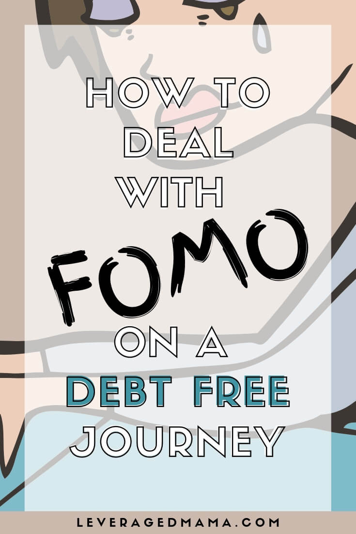 How To Deal With FOMO On A Debt Free Journey - The Leveraged Mama.
