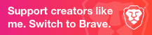 Support Creators Like Me. Switch To Brave.