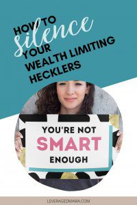 Silence your wealth limiting hecklers. The Leveraged Mama.